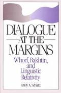 Dialogue at the Margins Whorf, Bakhtin, and Linguistic Relativity
