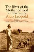 River of the Mother of God And Other Essays by Aldo Leopold