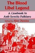 Blood Libel Legend A Casebook in Anti-Semitic Folklore