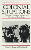 Colonial Situations Essays on the Contextualization of Ethnographic Knowledge