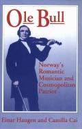 Ole Bull Norway's Romantic Musician and Cosmopolitan Patriot