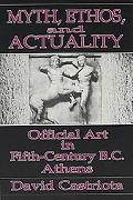Myth, Ethos, and Actuality Official Art in Fifth Century B.C. Athens