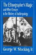 Ethnographer's Magic and Other Essays in the History of Anthropology