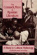 Cossack Hero in Russian Literature A Study in Cultural Mythology