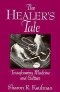 Healer's Tale Transforming Medicine and Culture