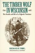 Timber Wolf in Wisconsin: The Death and Life of a Majestic Predator - Richard P. Thiel - Pap...