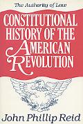 Constitutional History of the American Revolution The Authority of Law
