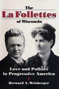la Follettes of Wisconsin : Love and Politics in Progressive America