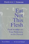 Eat Not This Flesh Food Avoidances from Prehistory to the Present