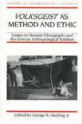 Volksgeist As Method and Ethic Essays on Boasian Ethnography and the German Anthropological ...