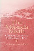 Masada Myth Collective Memory and Mythmaking in Israel