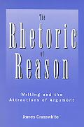 Rhetoric of Reason Writing and the Attractions of Argument