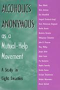 Alcoholics Anonymous As a Mutual-Help Movement A Study in Eight Societies
