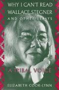 Why I Can't Read Wallace Stegner and Other Essays A Tribal Voice