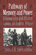 Pathways of Memory and Power Ethnography and History Among an Andean People