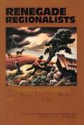 Renegade Regionalists The Modern Independence of Grant Wood, Thomas Hart Benton, and John St...