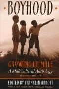 Boyhood, Growing Up Male A Multicultural Anthology