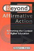 Beyond Affirmative Action Reframing the Context of Higher Education