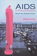 AIDS in French Culture Social Ills, Literary Cures