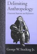 Delimiting Anthropology Occasional Essays and Reflections