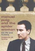 Manuel Puig and the Spider Woman His Life and Fictions