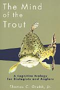 Mind of the Trout A Cognitive Ecology for Biologists and Anglers