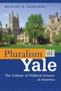 Pluralism at Yale The Cuture of Political Science in America