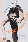 Voices Made Flesh Performing Women's Autobiography