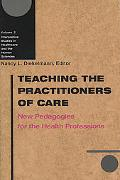 Teaching the Practitioners of Care New Pedagogies for the Health Professions