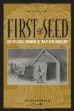 First the Seed: The Political Economy of Plant Biotechnology (Science and Technology in Soci...