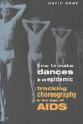 How to Make Dances in an Epidemic Tracking Choreography in the Age of AIDS