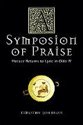Symposion of Praise Horace Returns to Lyric in Odes IV