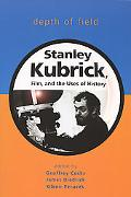 Depth of Field Stanley Kubrick, Film, And the Uses of History