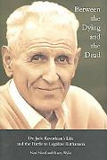 Between the Dying And the Dead Dr. Jack Kevorkian's Life And the Battle to Legalize Euthanasia