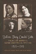 Before They Could Vote American Women's Autobiographical Writing, 18191919