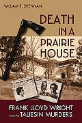 Death in a Prairie House Frank Lloyd Wright and the Taliesin Murders