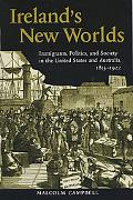 Ireland's New Worlds Immigrants, Politics, and Society in the United States and Australia, 1...