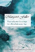 Margaret Fuller Transatlantic Crossings in a Revolutionary Age