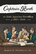 Captain Rock: The Irish Agrarian Rebellion of 1821-1824 (History of Ireland & the Irish Dias...