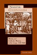 Naming Colonialism: History and Collective Memory in the Congo, 1870-1960 (Africa and the Di...