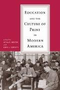 Education and the Culture of Print in Modern America (Print Culture History in Modern America)