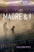 Madre and I : A Memoir of Our Immigrant Lives