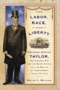 For Labor, Race, and Liberty : George Edwin Taylor, His Historic Run for the White House, an...