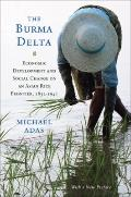 Burma Delta : Economic Development and Social Change on an Asian Rice Frontier, 1852-1941
