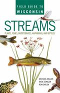 Field Guide to Wisconsin Streams: Plants, Fishes, Invertebrates, Amphibians, and Reptiles