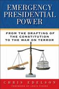 Emergency Presidential Power : From the Drafting of the Constitution to the War on Terror