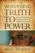 Whispering Truth to Power : Everyday Resistance to Reconciliation in Postgenocide Rwanda