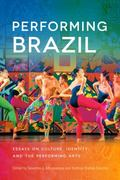 Performing Brazil : Essays on Culture, Identity, and the Performing Arts