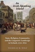 Irish-Speaking Island : State, Religion, Community, and the Linguistic Landscape in Ireland,...