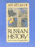 Atlas of Russian History; Eleven Centuries of Changing Borders,